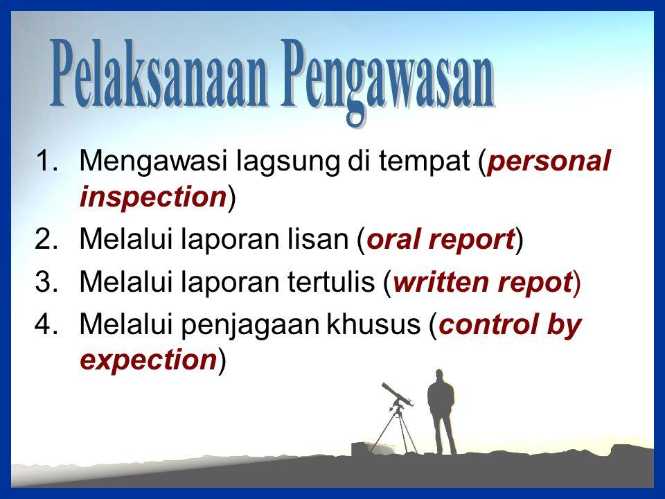 1.Mengawasi lagsung di tempat (personal inspection) 2.Melalui laporan lisan (oral report) 3.Melalui laporan tertulis (written repot) 4.Melalui penjaga