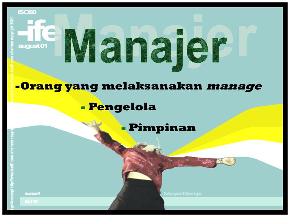 -Orang yang melaksanakan manage - Pengelola - Pimpinan