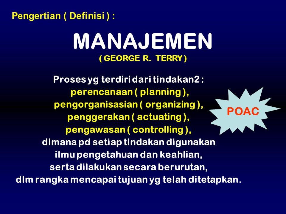 Proses yg terdiri dari tindakan2 : perencanaan ( planning ), pengorganisasian ( organizing ), penggerakan ( actuating ), pengawasan ( controlling ), d