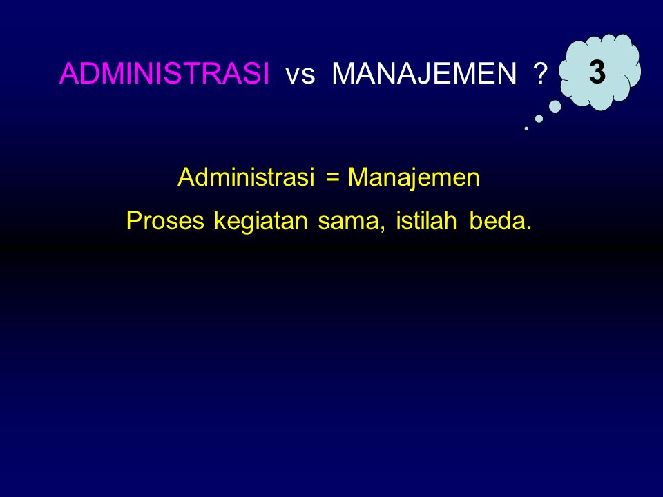Administrasi = Manajemen Proses kegiatan sama, istilah beda. ADMINISTRASI vs MANAJEMEN ? 3