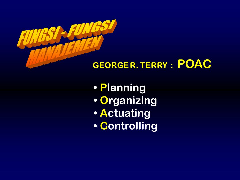 GEORGE R. TERRY : POAC Planning Organizing Actuating Controlling