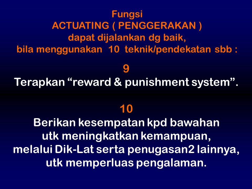 """Fungsi ACTUATING ( PENGGERAKAN ) dapat dijalankan dg baik, bila menggunakan 10 teknik/pendekatan sbb : 9 Terapkan """"reward & punishment system"""". 10 Ber"""
