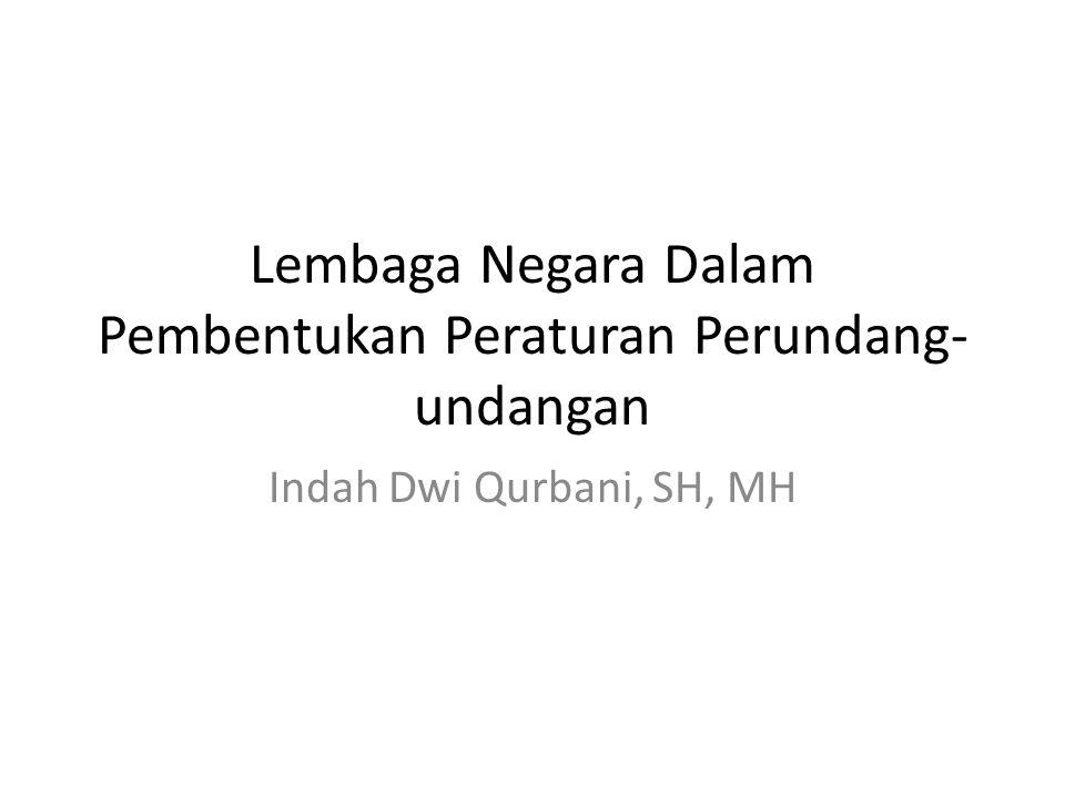 Lembaga Negara Dalam Pembentukan Peraturan Perundang- undangan Indah Dwi Qurbani, SH, MH