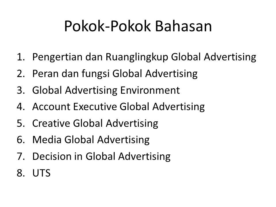Pokok-Pokok Bahasan 1.Pengertian dan Ruanglingkup Global Advertising 2.Peran dan fungsi Global Advertising 3.Global Advertising Environment 4.Account