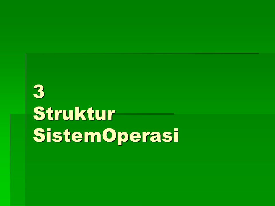 StrukturSistemOperasi KomponenSistemLayananSistemOperasi System Calls Program System StrukturSystem Virtual Machines System Design danImplementation System Generation