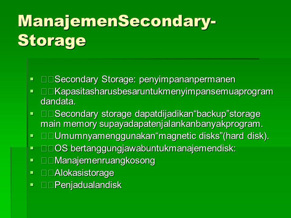 ManajemenI/O System  Sering disebut device manager  Menyediakan device driver yang umum sehingga operasi I/O dapat seragam(open, read, write, close)  Contoh: user menggunakan operasi yang sama untuk read file pada hard disk, CD-ROM dan floppy disk sama.