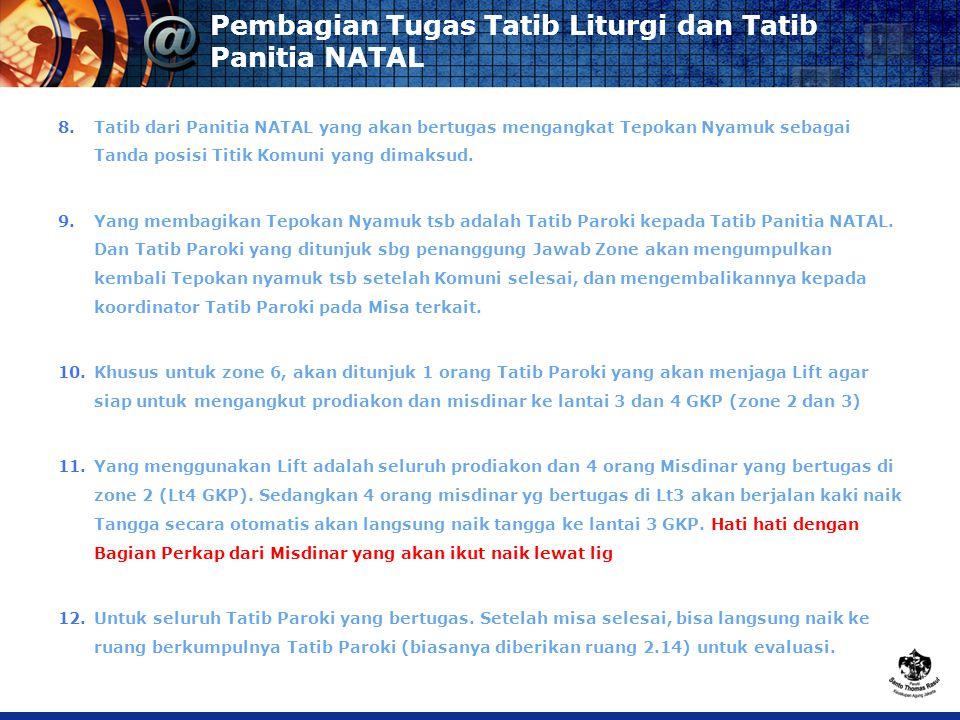 Pembagian Tugas Tatib Liturgi dan Tatib Panitia NATAL 8.Tatib dari Panitia NATAL yang akan bertugas mengangkat Tepokan Nyamuk sebagai Tanda posisi Titik Komuni yang dimaksud.