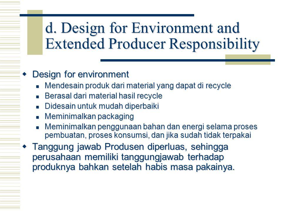 d. Design for Environment and Extended Producer Responsibility  Design for environment Mendesain produk dari material yang dapat di recycle Mendesain