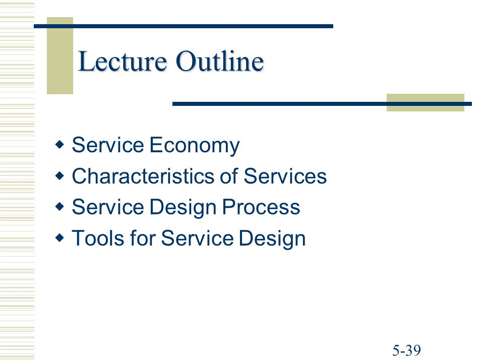 5-39 Lecture Outline   Service Economy   Characteristics of Services   Service Design Process   Tools for Service Design