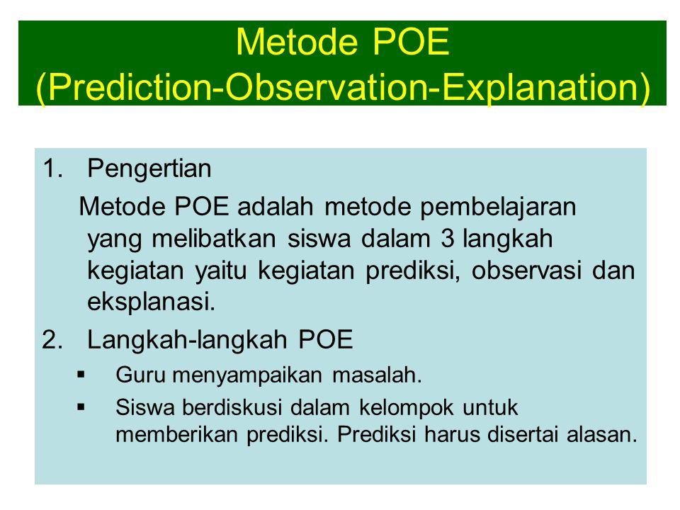 Metode POE (Prediction-Observation-Explanation) 1.Pengertian Metode POE adalah metode pembelajaran yang melibatkan siswa dalam 3 langkah kegiatan yait