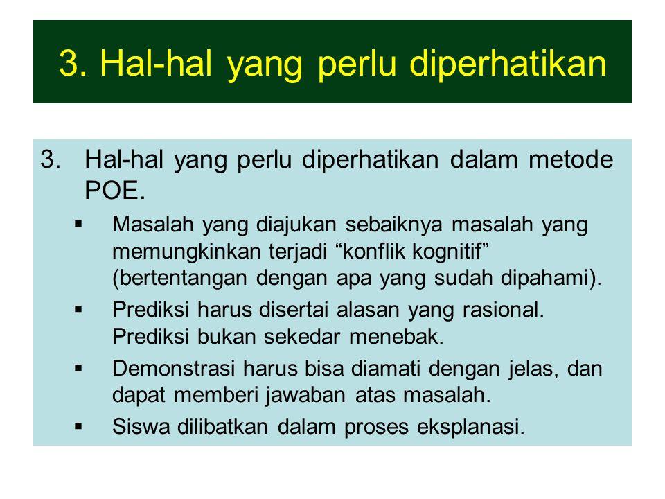 """3.Hal-hal yang perlu diperhatikan dalam metode POE.  Masalah yang diajukan sebaiknya masalah yang memungkinkan terjadi """"konflik kognitif"""" (bertentang"""