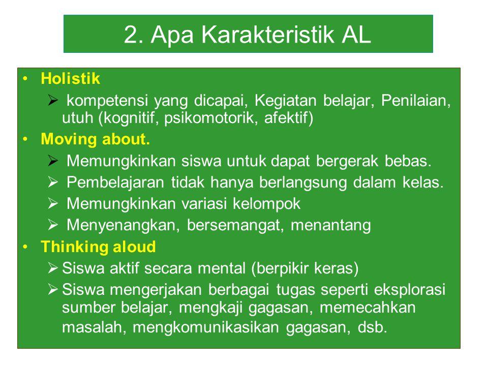 2. Apa Karakteristik AL Holistik  kompetensi yang dicapai, Kegiatan belajar, Penilaian, utuh (kognitif, psikomotorik, afektif) Moving about.  Memung