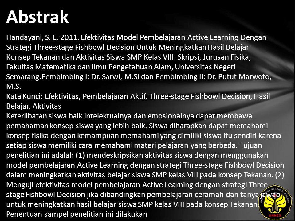 Abstrak Handayani, S. L. 2011. Efektivitas Model Pembelajaran Active Learning Dengan Strategi Three-stage Fishbowl Decision Untuk Meningkatkan Hasil B
