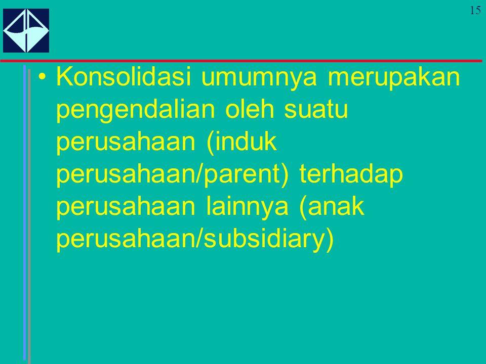 15 Konsolidasi umumnya merupakan pengendalian oleh suatu perusahaan (induk perusahaan/parent) terhadap perusahaan lainnya (anak perusahaan/subsidiary)