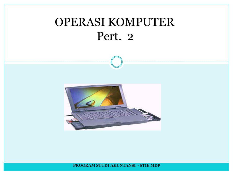 OPERASI KOMPUTER Pert. 2 PROGRAM STUDI AKUNTANSI - STIE MDP