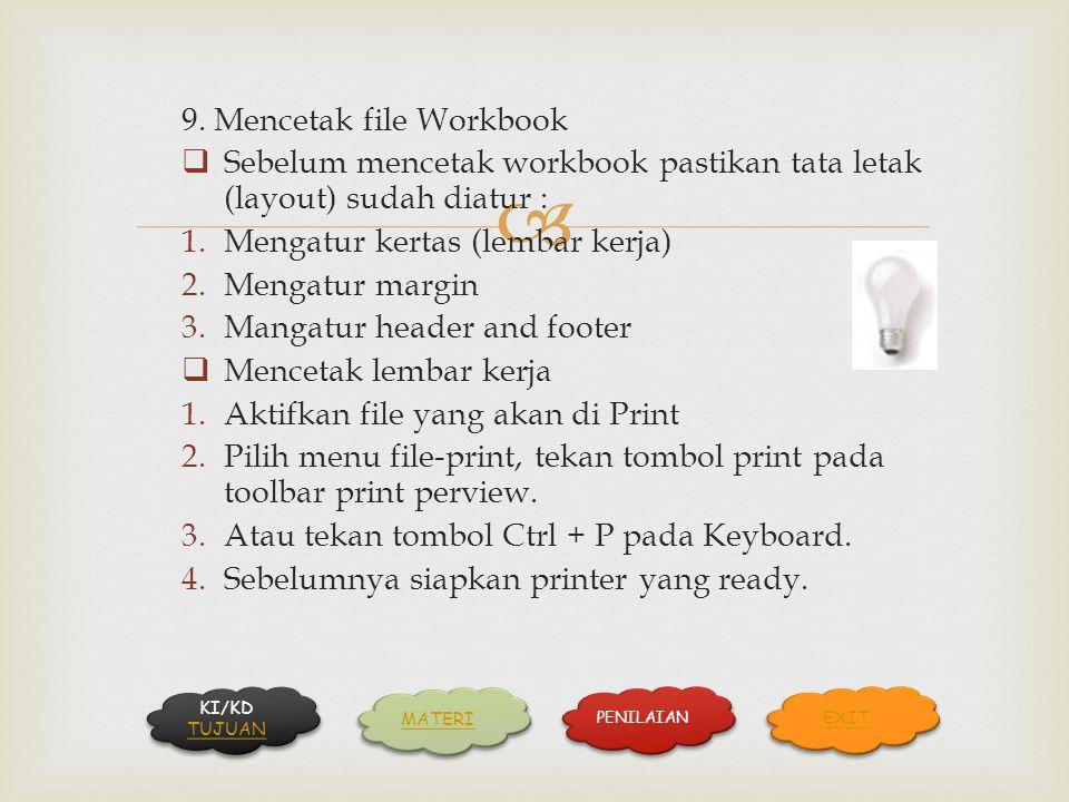  9. Mencetak file Workbook  Sebelum mencetak workbook pastikan tata letak (layout) sudah diatur : 1.Mengatur kertas (lembar kerja) 2.Mengatur margin