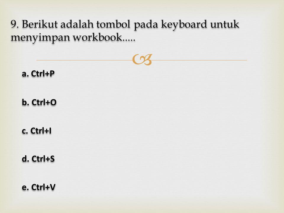  9. Berikut adalah tombol pada keyboard untuk menyimpan workbook..... a. Ctrl+P a. Ctrl+P b. Ctrl+O b. Ctrl+O c. Ctrl+I c. Ctrl+I d. Ctrl+S d. Ctrl+S