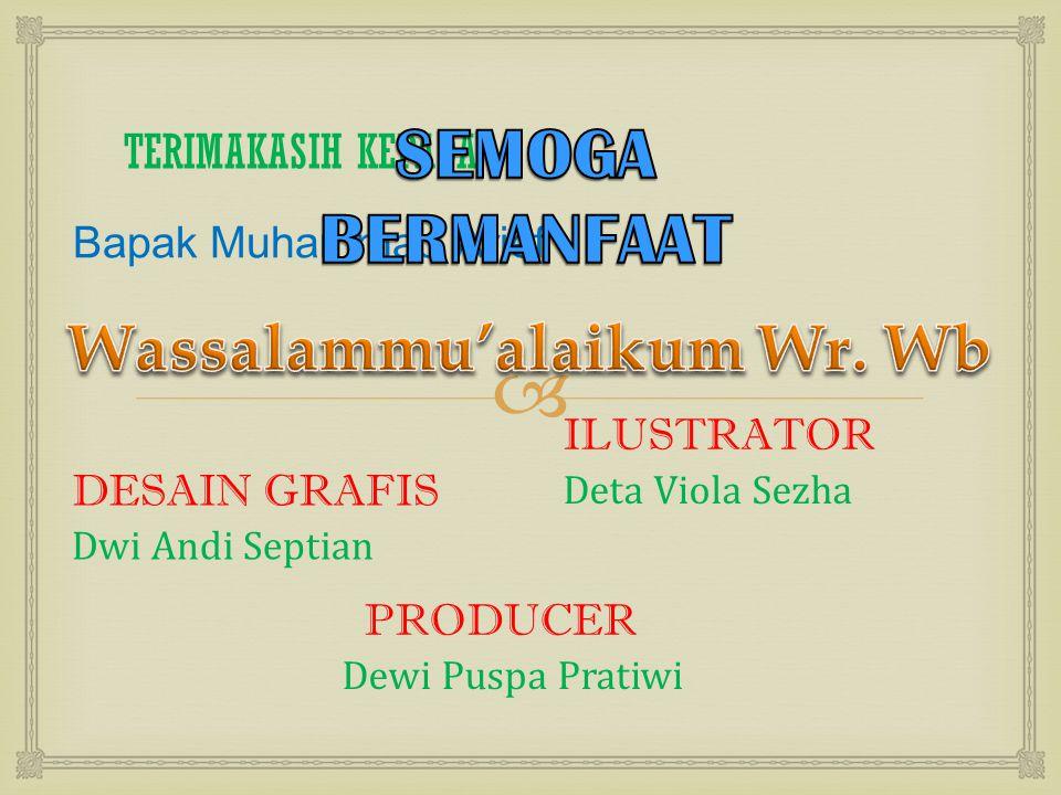  TERIMAKASIH KEPADA Bapak Muhammad Arief ILUSTRATOR Deta Viola Sezha DESAIN GRAFIS Dwi Andi Septian PRODUCER Dewi Puspa Pratiwi
