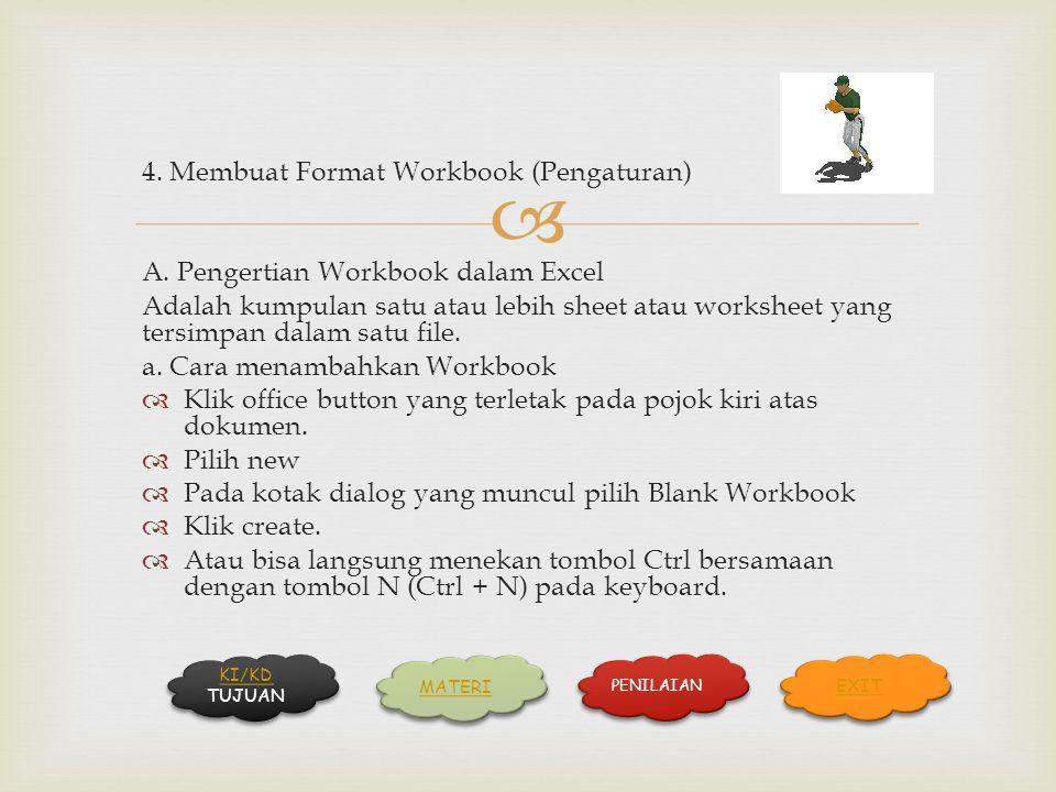  KI/KD KI/KD TUJUAN KI/KD KI/KD TUJUAN MATERI PENILAIAN EXIT 4. Membuat Format Workbook (Pengaturan) A. Pengertian Workbook dalam Excel Adalah kumpul