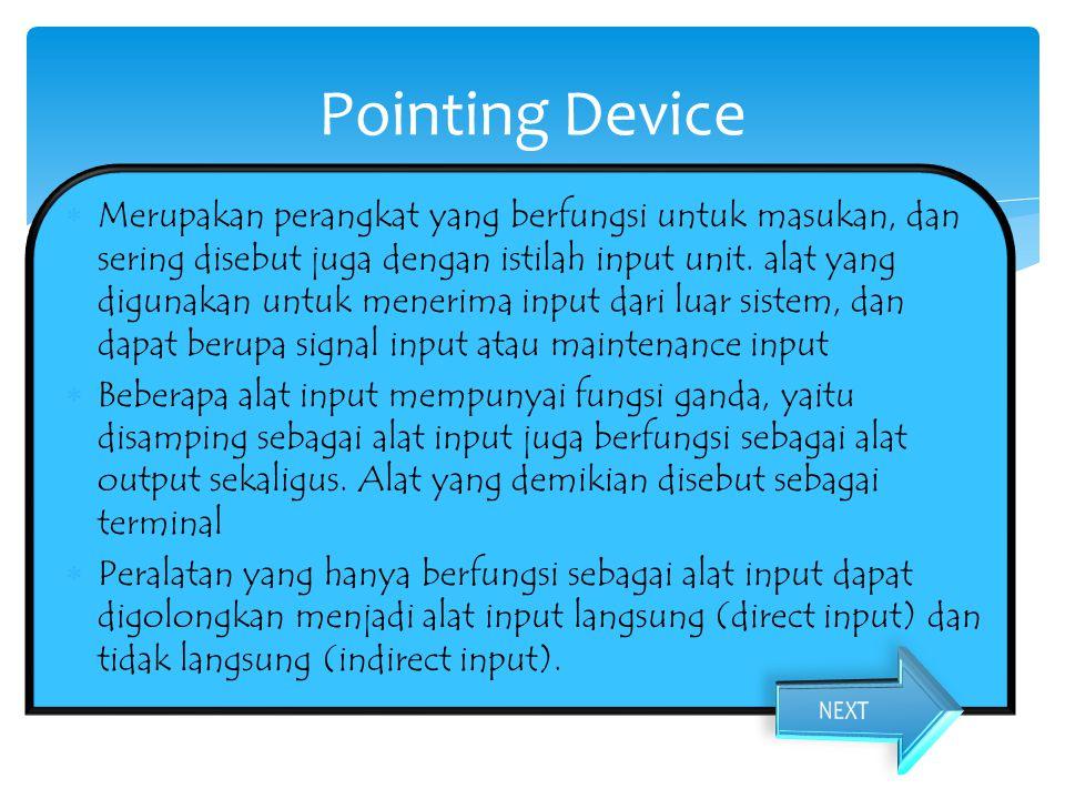  Merupakan perangkat yang berfungsi untuk masukan, dan sering disebut juga dengan istilah input unit. alat yang digunakan untuk menerima input dari l