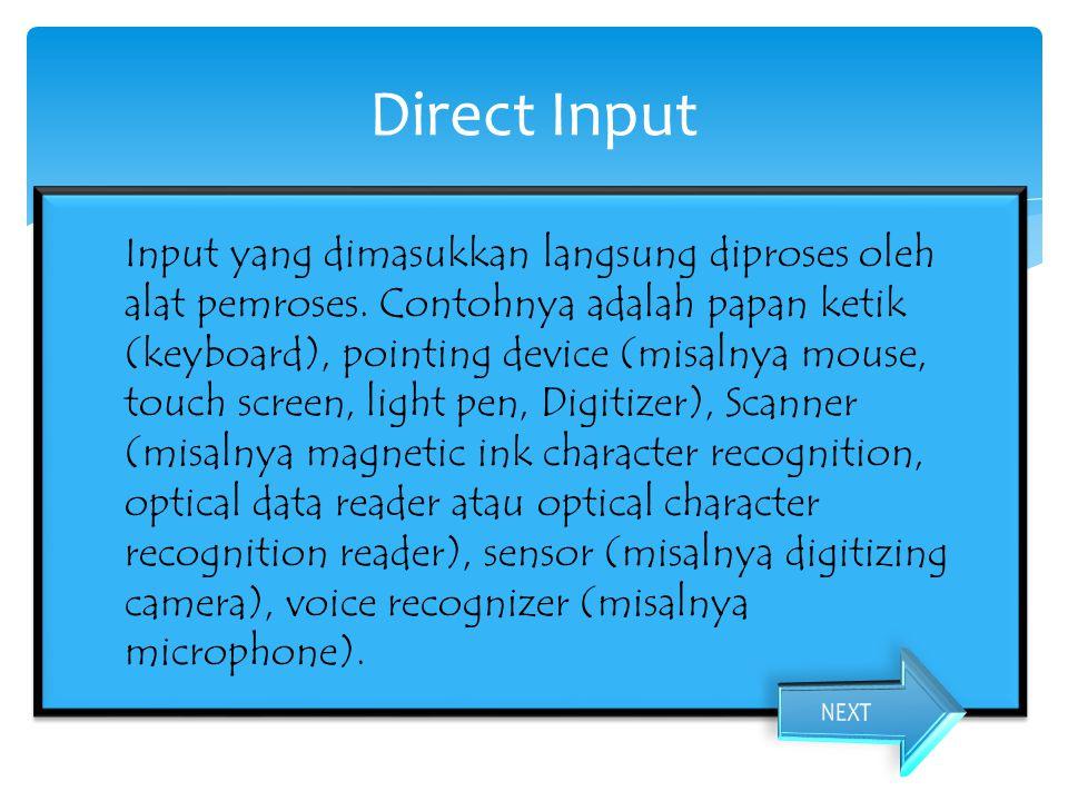 Input yang dimasukkan langsung diproses oleh alat pemroses. Contohnya adalah papan ketik (keyboard), pointing device (misalnya mouse, touch screen, li