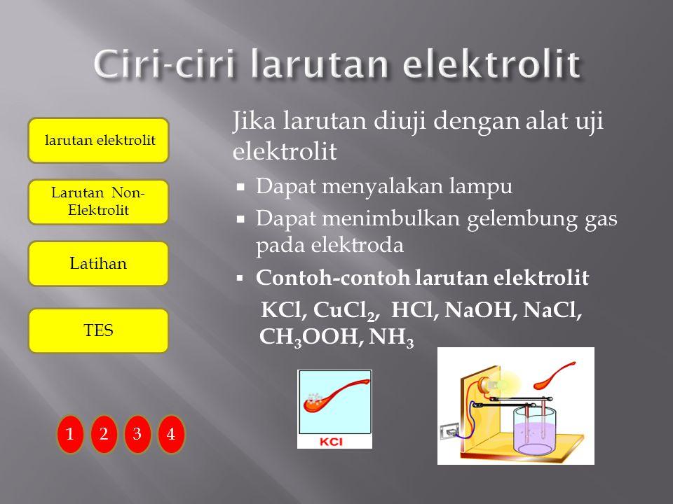 Larutan elektolit adalah larutan yang dapat menghantarkan listrik 1234 larutan elektrolit Larutan Non- Elektrolit larutan elektrolit TES Latihan