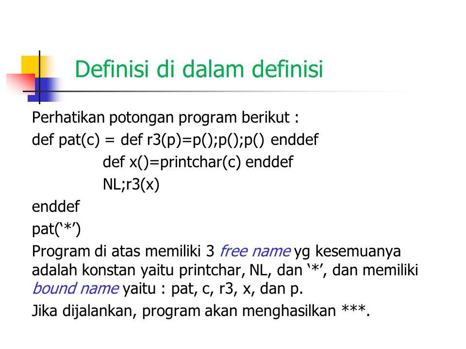 Definisi di dalam definisi Perhatikan potongan program berikut : def pat(c) = def r3(p)=p();p();p() enddef def x()=printchar(c) enddef NL;r3(x) enddef