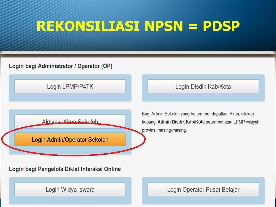 REKONSILIASI NPSN = PDSP