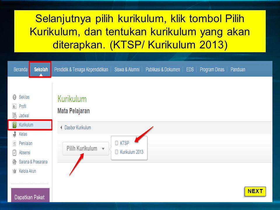 Selanjutnya pilih kurikulum, klik tombol Pilih Kurikulum, dan tentukan kurikulum yang akan diterapkan. (KTSP/ Kurikulum 2013) NEXT