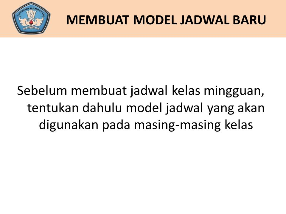 MEMBUAT MODEL JADWAL BARU Sebelum membuat jadwal kelas mingguan, tentukan dahulu model jadwal yang akan digunakan pada masing-masing kelas