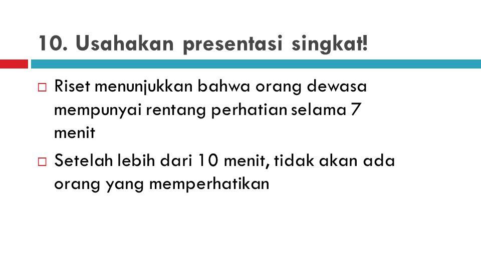 9. Jangan membaca dari slide presentasi  Anda akan terlihat tidak siap dan hadirin akan merasa bosan  Teks dan kata-kata harus saling melengkapi, bu