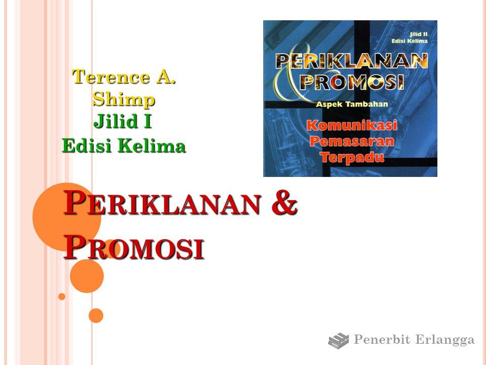 P ERIKLANAN & P ROMOSI Jilid I Edisi Kelima Terence A. Shimp Penerbit Erlangga