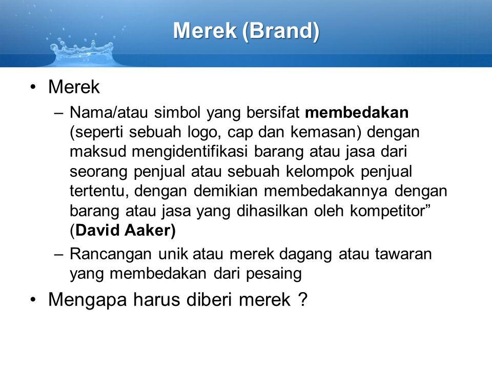 Merek (Brand) Merek –Nama/atau simbol yang bersifat membedakan (seperti sebuah logo, cap dan kemasan) dengan maksud mengidentifikasi barang atau jasa