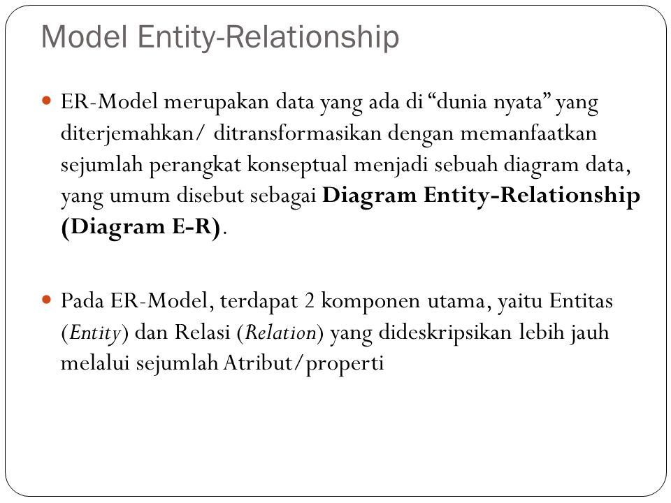 """Model Entity-Relationship ER-Model merupakan data yang ada di """"dunia nyata"""" yang diterjemahkan/ ditransformasikan dengan memanfaatkan sejumlah perangk"""