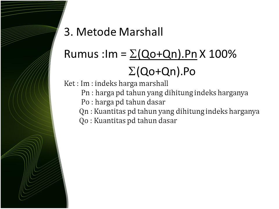 3. Metode Marshall Rumus :Im =  (Qo+Qn).Pn X 100%  (Qo+Qn).Po Ket : Im : indeks harga marshall Pn : harga pd tahun yang dihitung indeks harganya Po