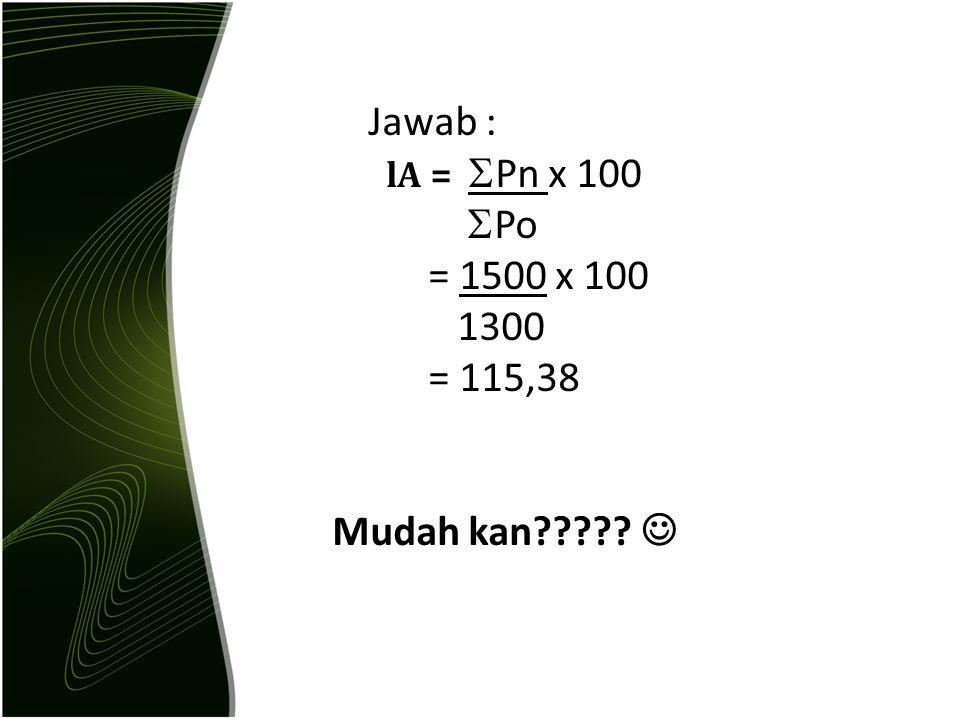 Menghitung Kuantitas Rumus : lA =  Qn X 100  Qo Macam BarangKuantitas 2010(Qo)Kuantitas 2011(Qn) A50100 B C200250 D300450 E150100 ∑ 8001000 Jawab : lA =  Qn x 100  Qo = 800 x 100 1000 = 125 Contoh soal :