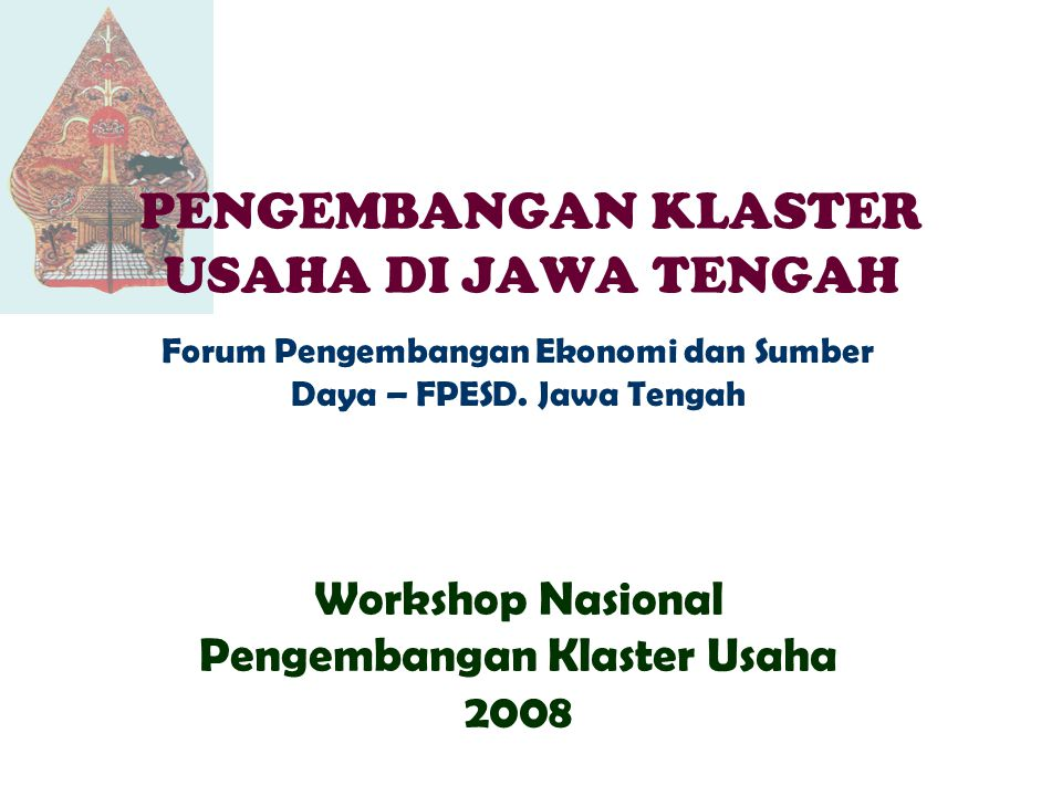 PENGEMBANGAN KLASTER USAHA DI JAWA TENGAH Forum Pengembangan Ekonomi dan Sumber Daya – FPESD.