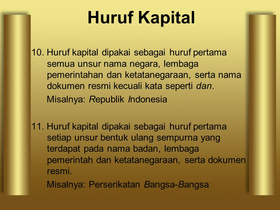 10. Huruf kapital dipakai sebagai huruf pertama semua unsur nama negara, lembaga pemerintahan dan ketatanegaraan, serta nama dokumen resmi kecuali kat