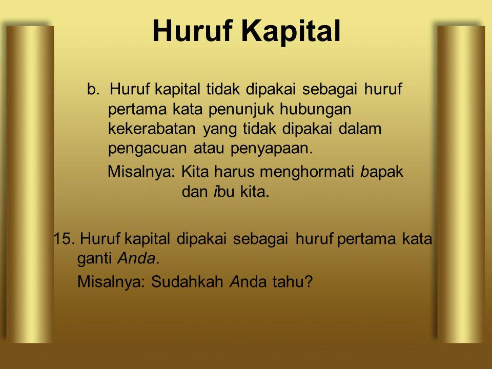 b. Huruf kapital tidak dipakai sebagai huruf pertama kata penunjuk hubungan kekerabatan yang tidak dipakai dalam pengacuan atau penyapaan. Misalnya: K