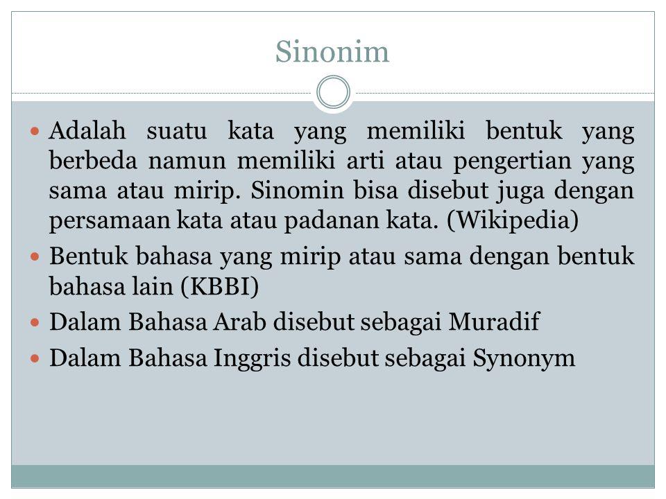 Sinonim Adalah suatu kata yang memiliki bentuk yang berbeda namun memiliki arti atau pengertian yang sama atau mirip. Sinomin bisa disebut juga dengan
