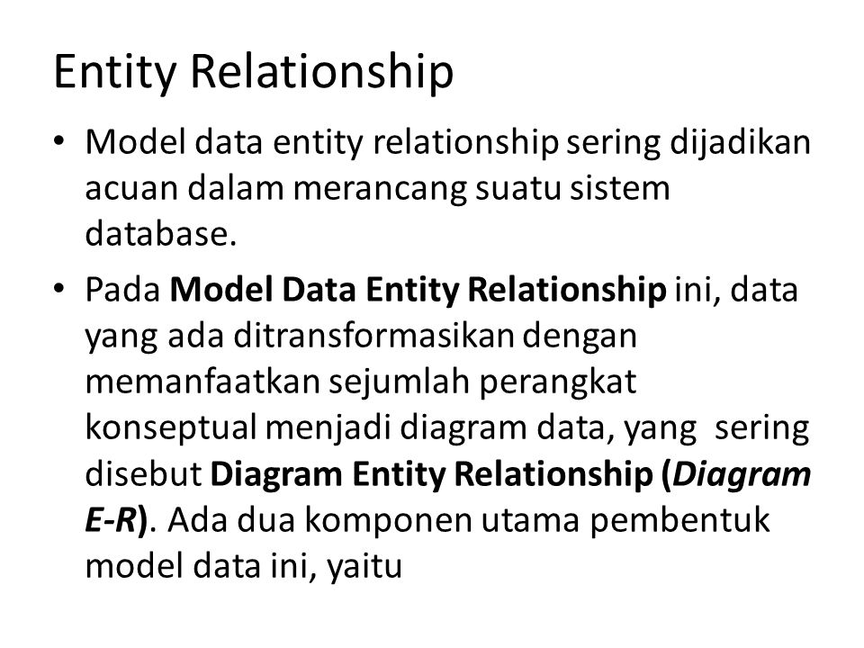 Entity Relationship Model data entity relationship sering dijadikan acuan dalam merancang suatu sistem database. Pada Model Data Entity Relationship i