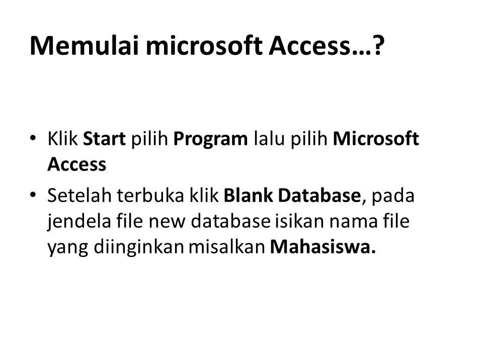 Memulai microsoft Access…? Klik Start pilih Program lalu pilih Microsoft Access Setelah terbuka klik Blank Database, pada jendela file new database is