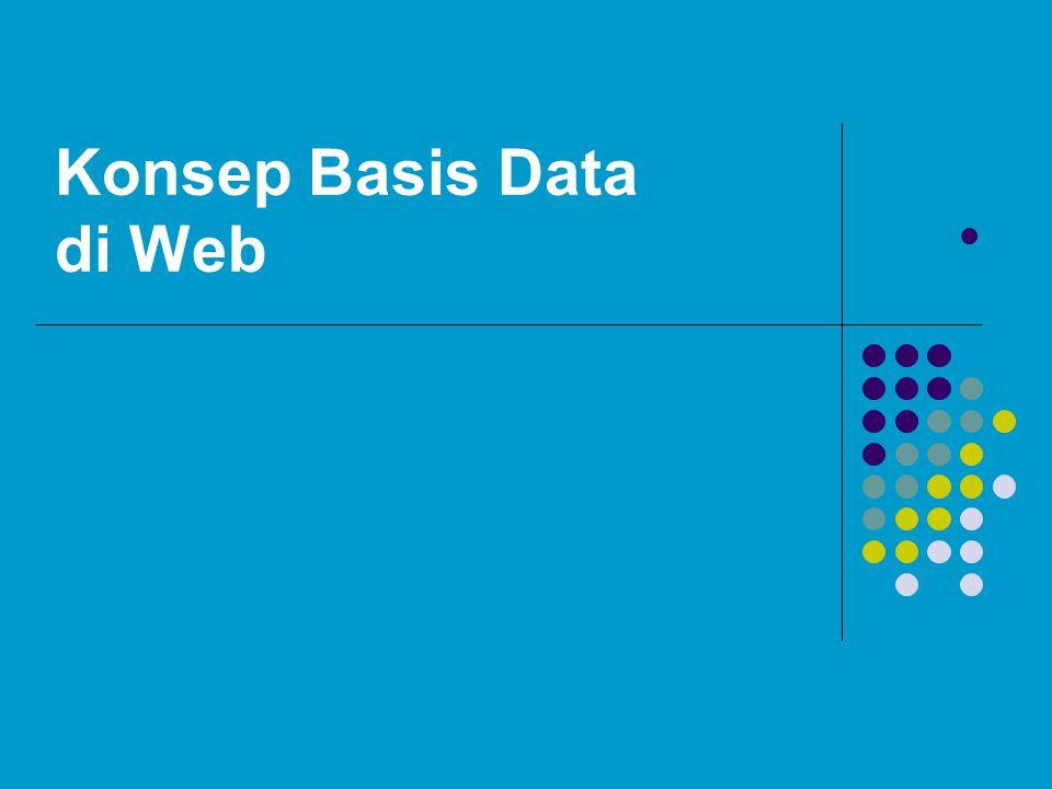 Pengantar Pada dasarnya konsep perancangan database dan penggunaan query untuk sistem berbasis web dengan sistem informasi desktop sama saja.