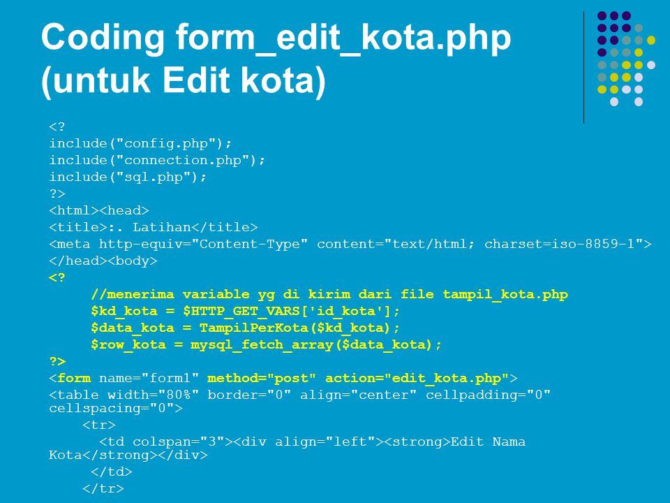 Coding form_edit_kota.php (untuk Edit kota) <? include(