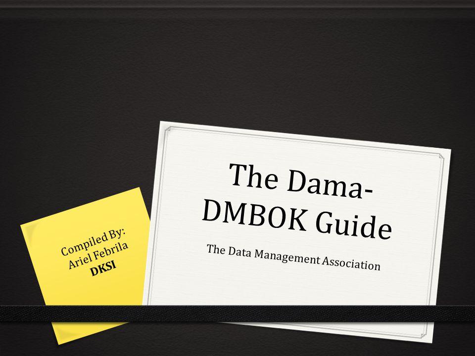 Data Standards and Procedures 0 Data standard and guidelines mencakup standar penamaan, standar spesifikasi kebutuhan, standar pemodelan data, standar desain database, standar arsitektur, dan standar prosedural setiap fungsi DM.