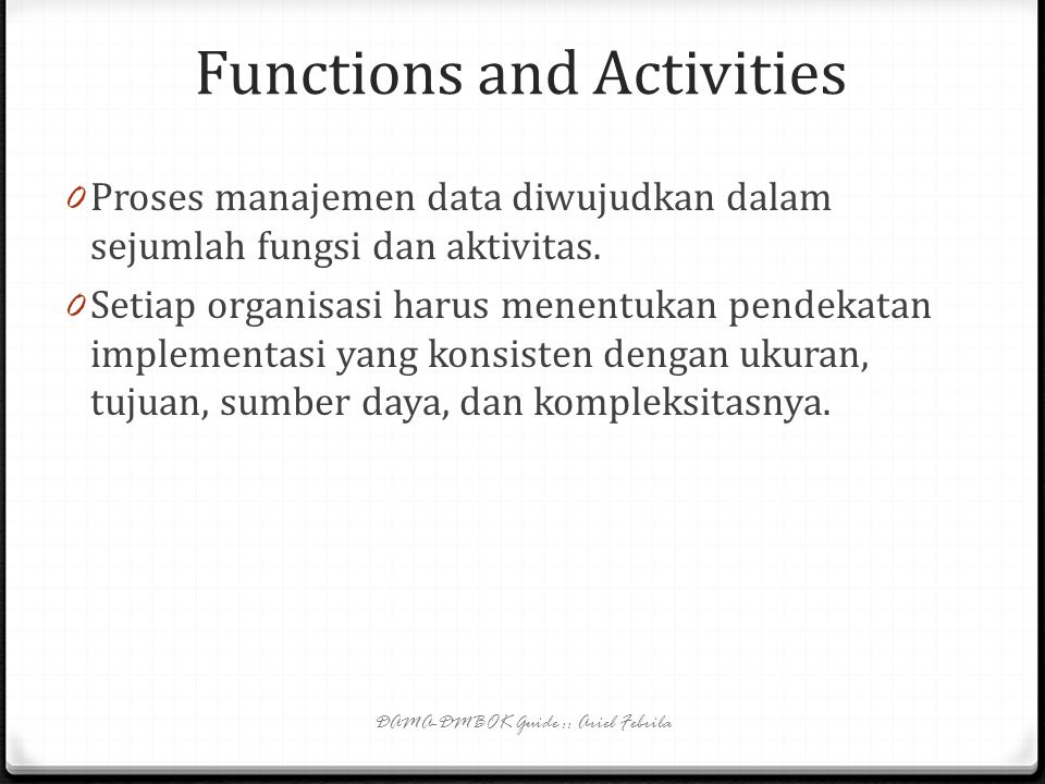 2. Data Management Overview 0 Functions and Activities 0 Data Management Activities 0 Activity Groups DAMA-DMBOK Guide :: Ariel Febrila