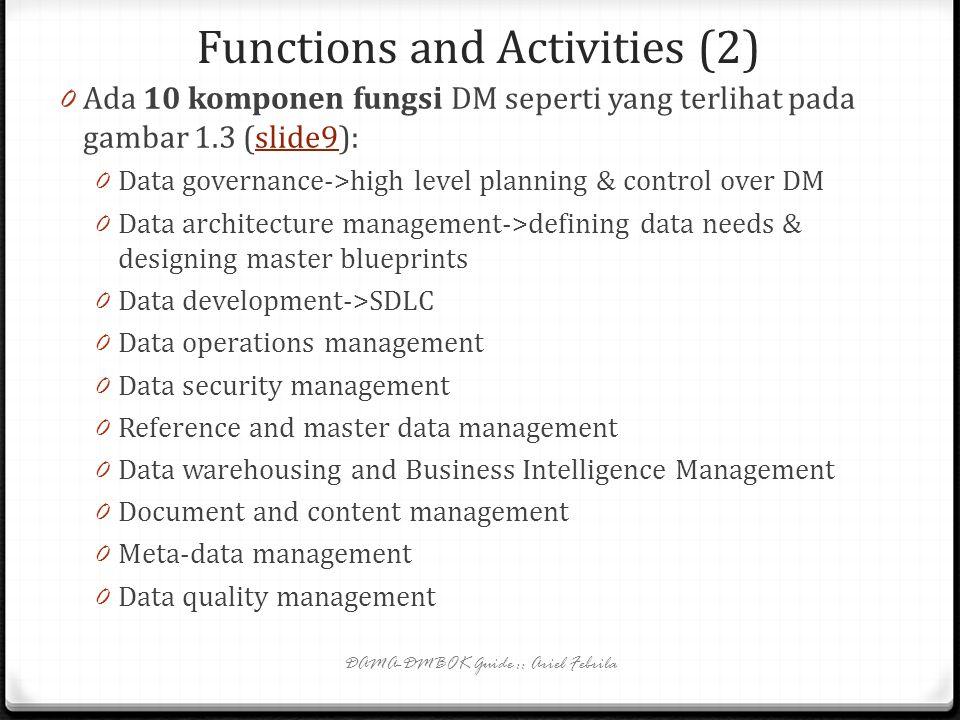Functions and Activities 0 Proses manajemen data diwujudkan dalam sejumlah fungsi dan aktivitas. 0 Setiap organisasi harus menentukan pendekatan imple