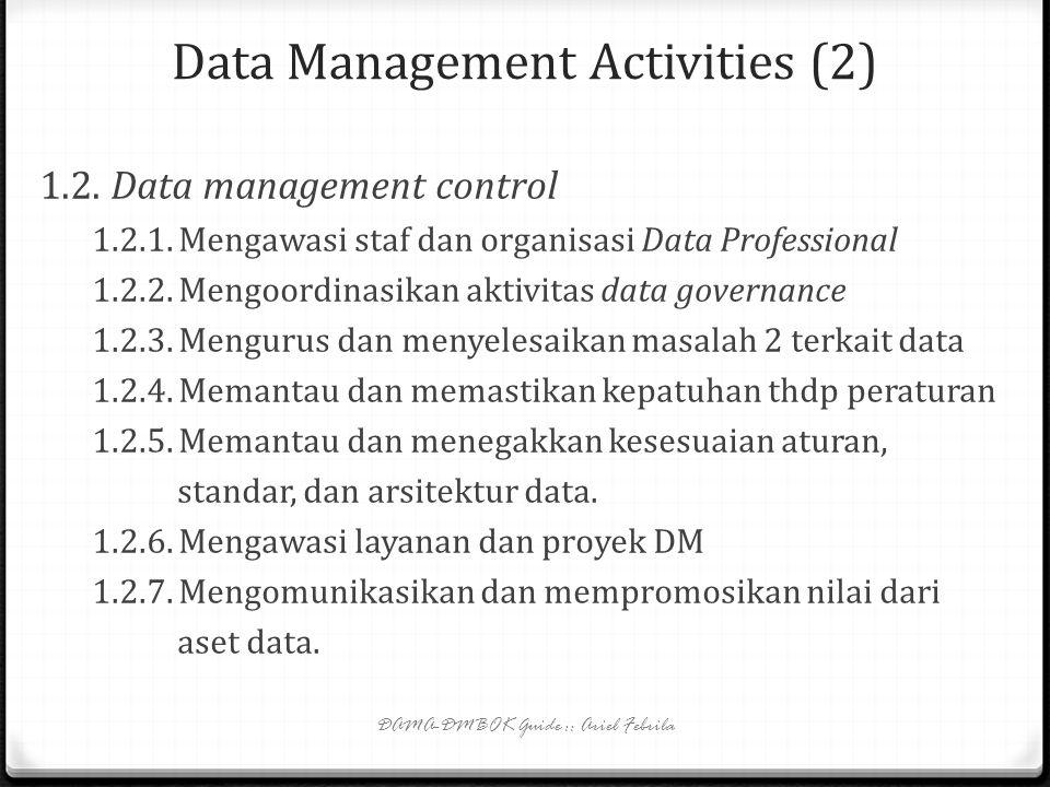Data Management Activities (1) 0 Setiap fungsi DM tsb dipecah lagi menjadi beberapa aktivitas dan sub aktivitas, sbb: 1. Data Governance 1.1. Data man