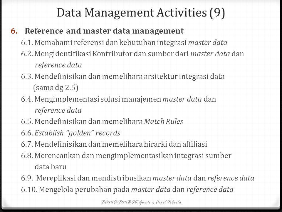 Data Management Activities (8) 5. Data security management 5.1. Memahami kebutuhan keamanan data dan regulatory requirements 5.2. Mendefinisikan atura