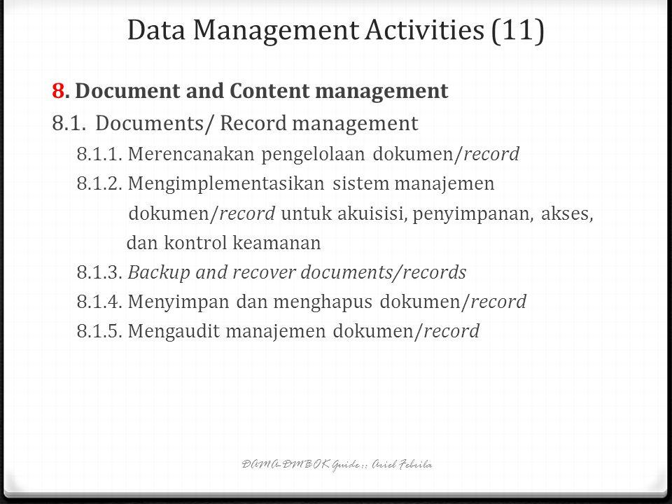Data Management Activities (10) 7. Data warehousing and Business Intelligence management 7.1. Memahami kebutuhan informasi BI 7.2. Mendefinisikan dan